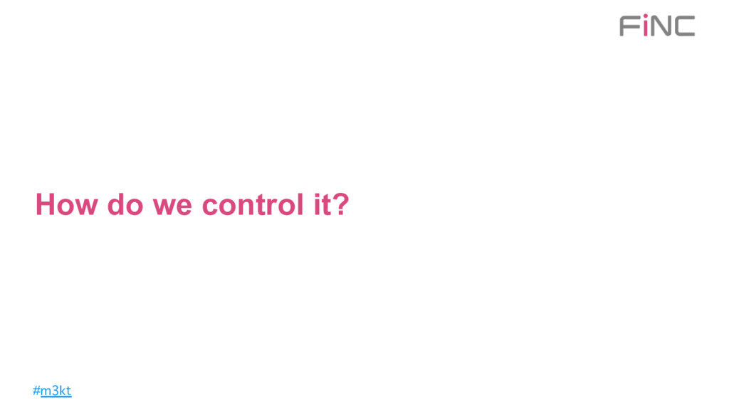 #m3kt How do we control it?
