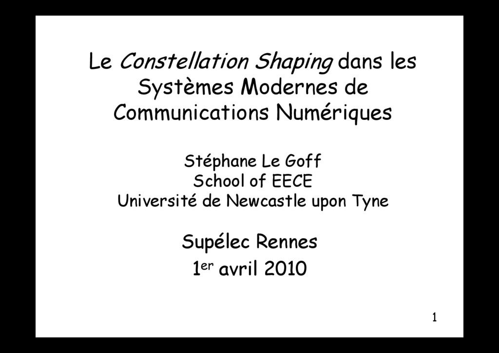 L C t ll ti Sh i d l Le Constellation Shaping d...