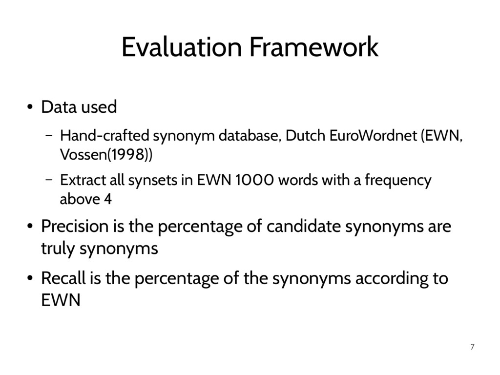 7 Evaluation Framework ● Data used – Hand-craft...