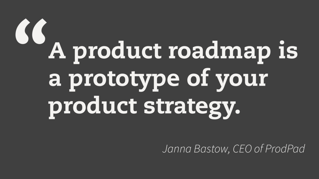 """""""A product roadmap is a prototype of your produ..."""