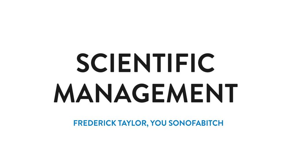 SCIENTIFIC MANAGEMENT FREDERICK TAYLOR, YOU SON...