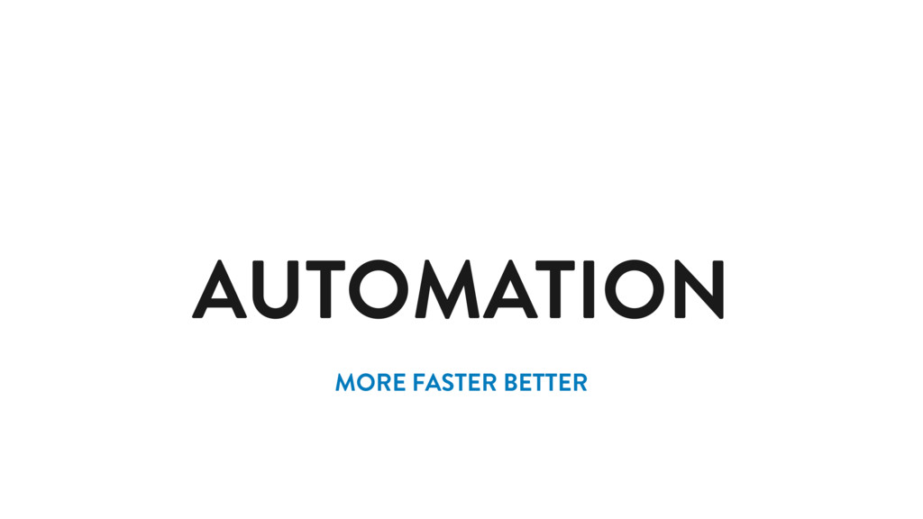 AUTOMATION MORE FASTER BETTER