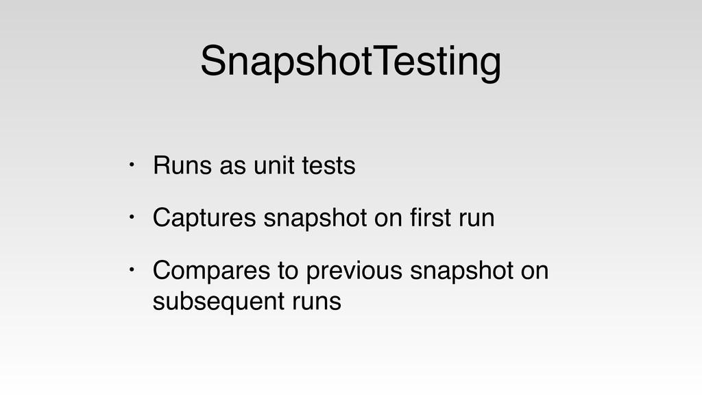 SnapshotTesting • Runs as unit tests • Captures...