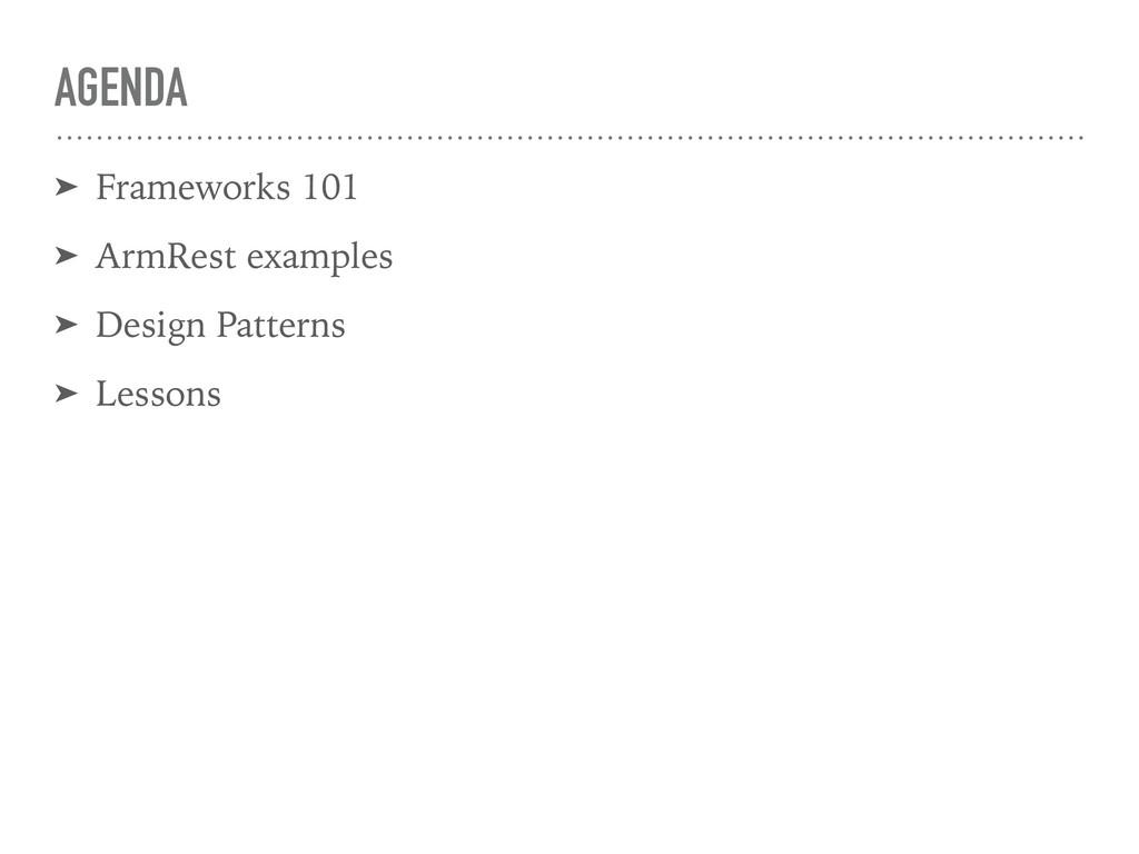 AGENDA ➤ Frameworks 101 ➤ ArmRest examples ➤ De...