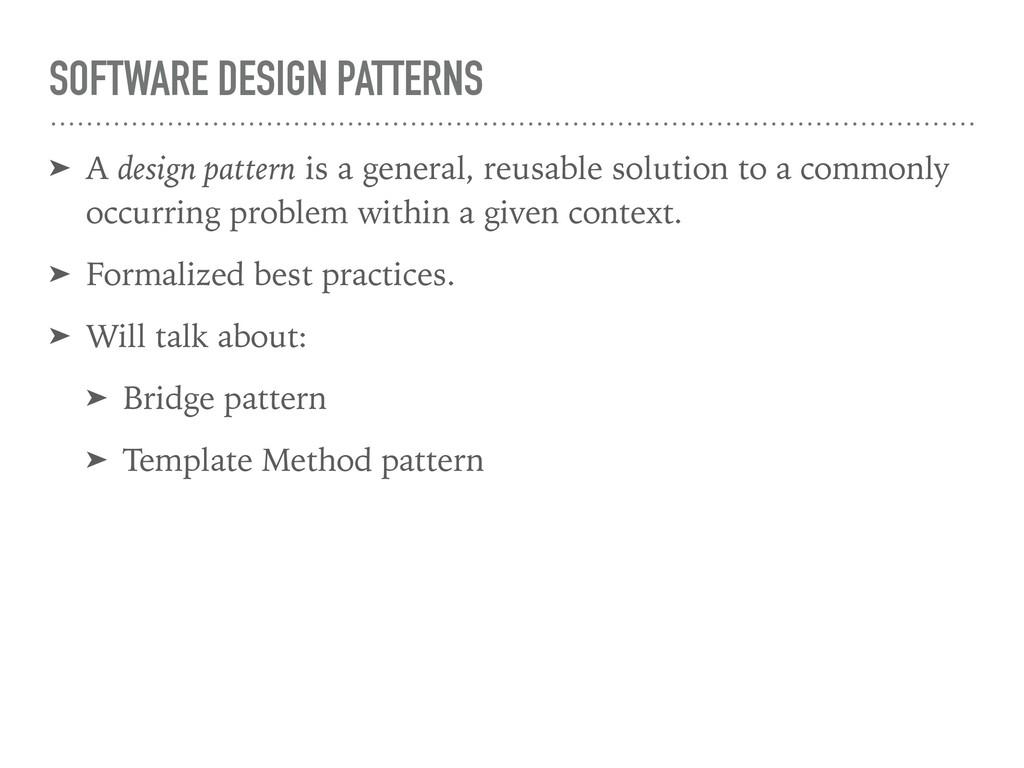 SOFTWARE DESIGN PATTERNS ➤ A design pattern is ...