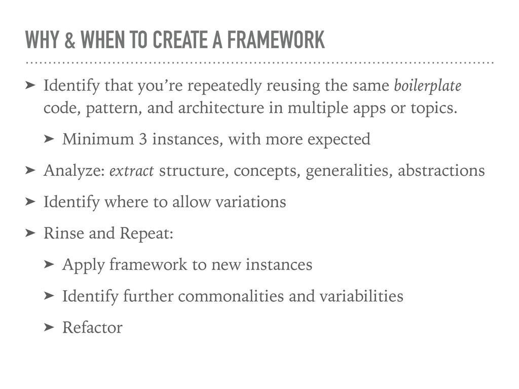 WHY & WHEN TO CREATE A FRAMEWORK ➤ Identify tha...