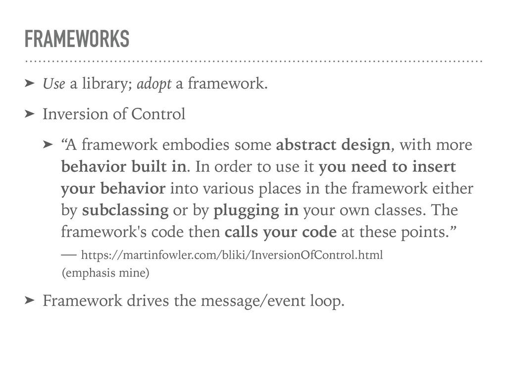 FRAMEWORKS ➤ Use a library; adopt a framework. ...