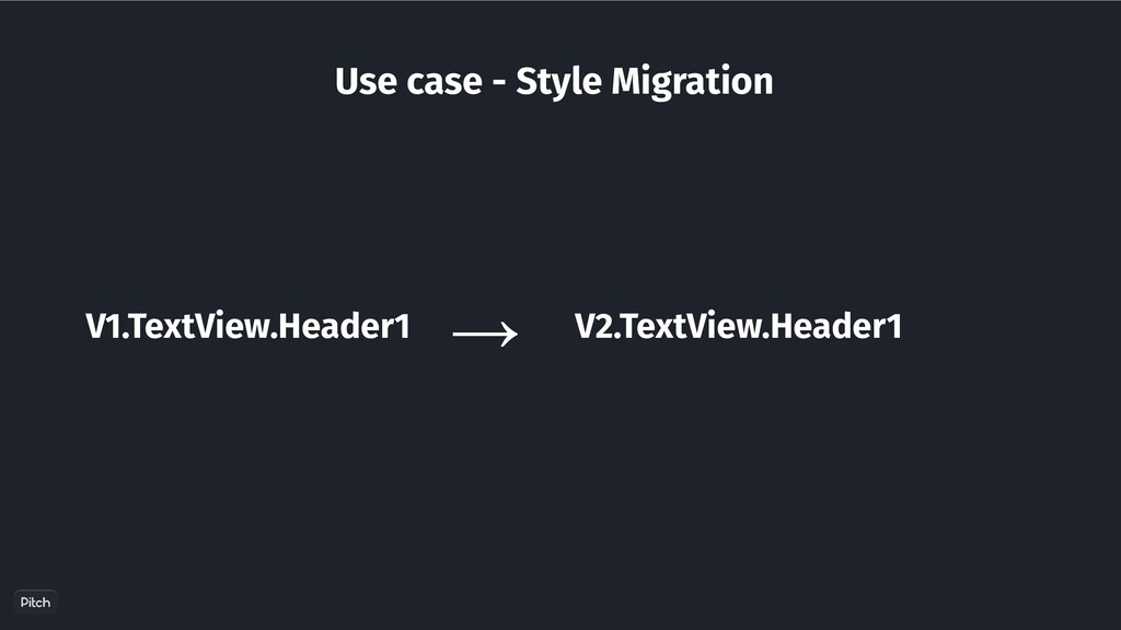 Use case - Style Migration V1.TextView.Header1 ...