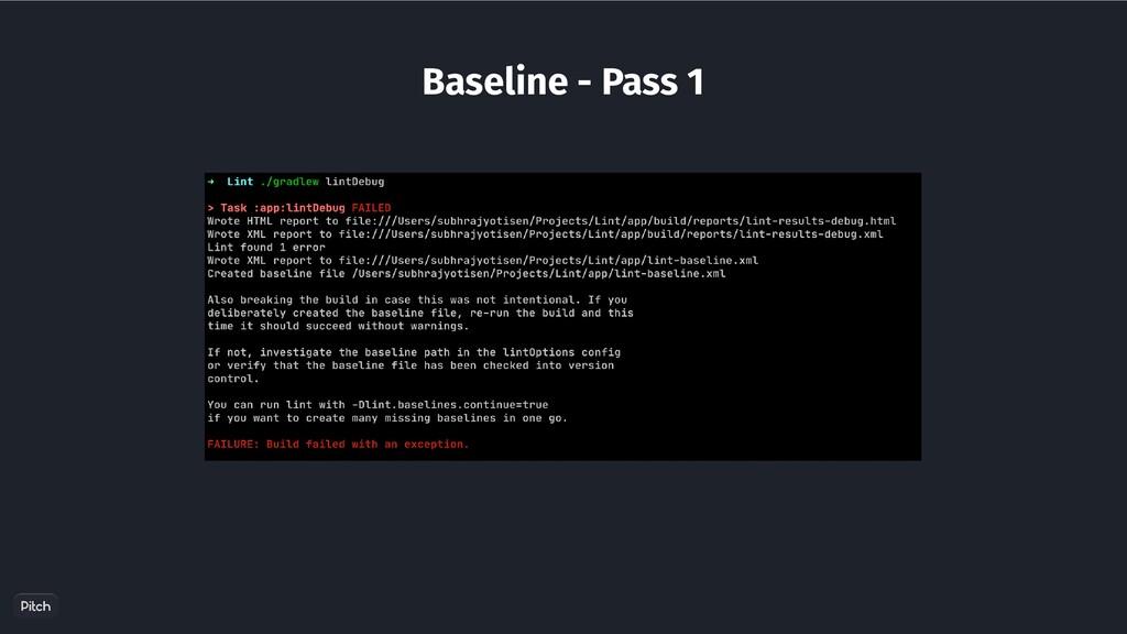 Baseline - Pass 1