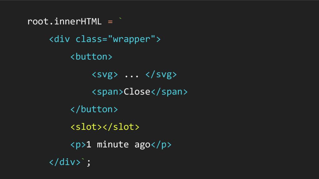 "root.innerHTML = ` <div class=""wrapper""> <butto..."