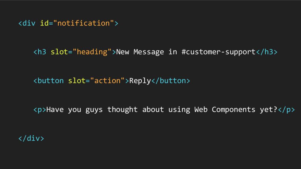 "<div id=""notification""> <h3 slot=""heading"">New ..."