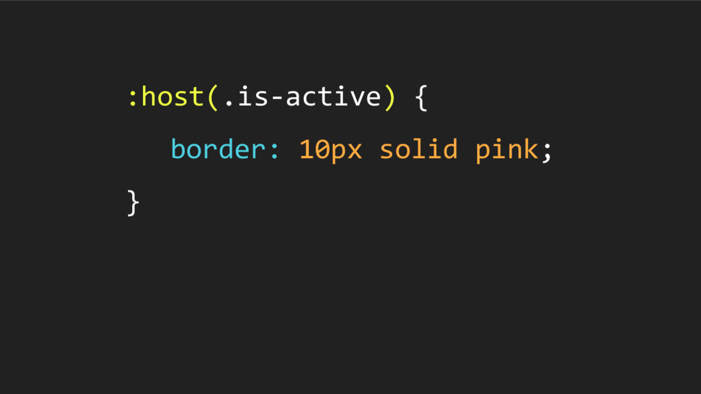 :host(.is-active) { border: 10px solid pink; }