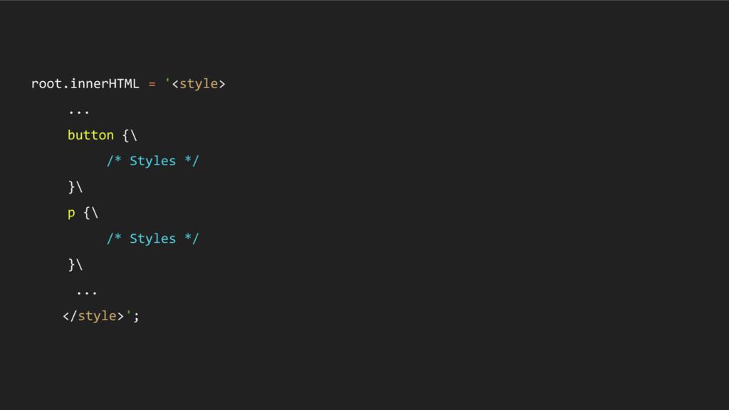 root.innerHTML = '<style> ... button {\ /* Styl...