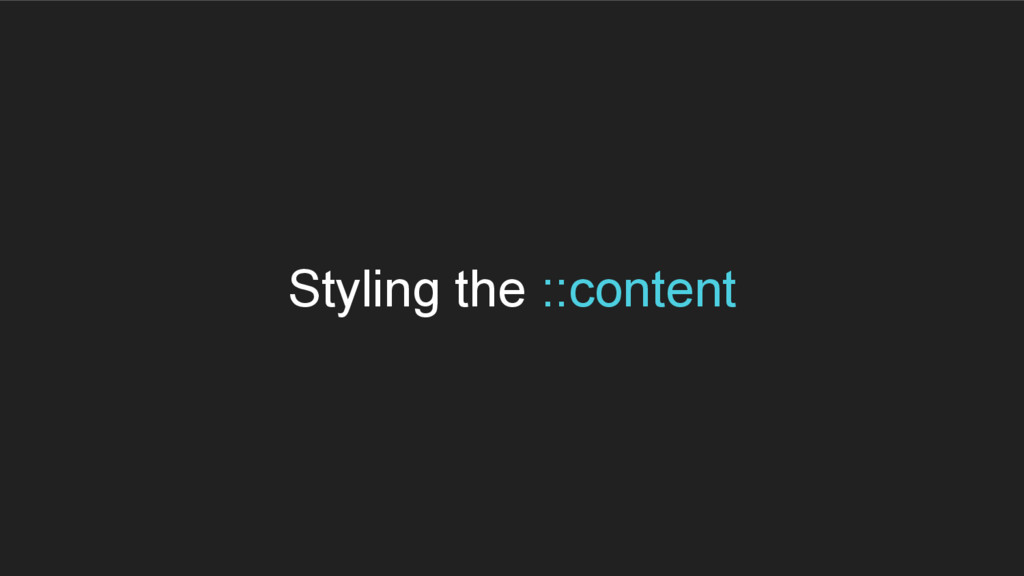 Styling the ::content