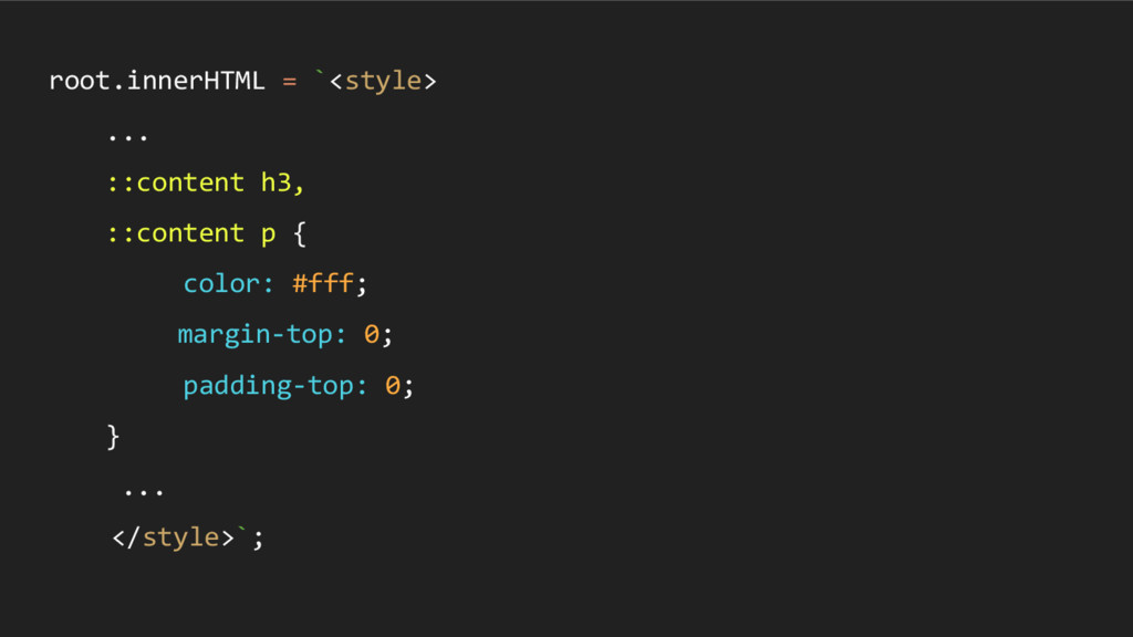 root.innerHTML = `<style> ... ::content h3, ::c...