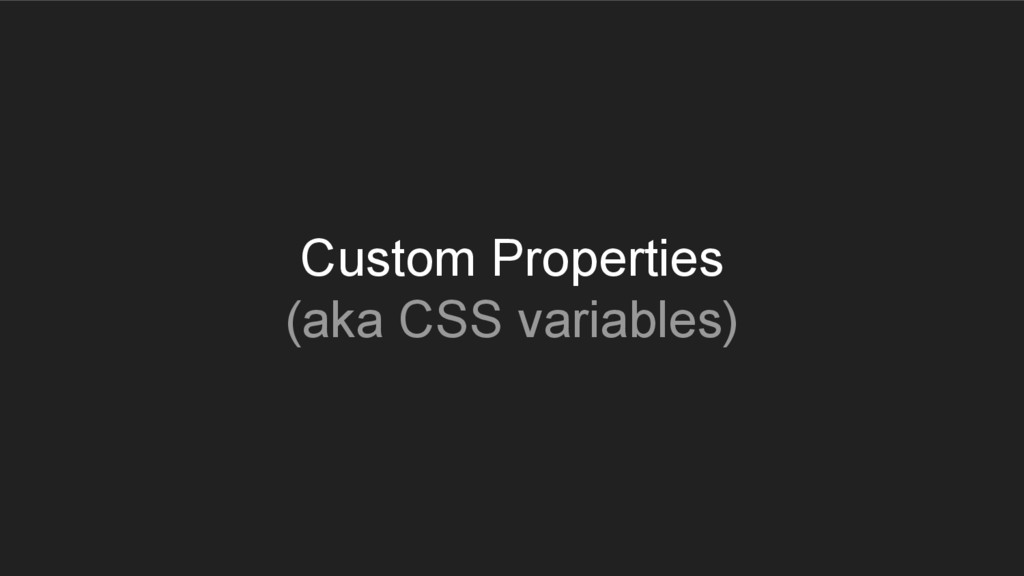 Custom Properties (aka CSS variables)