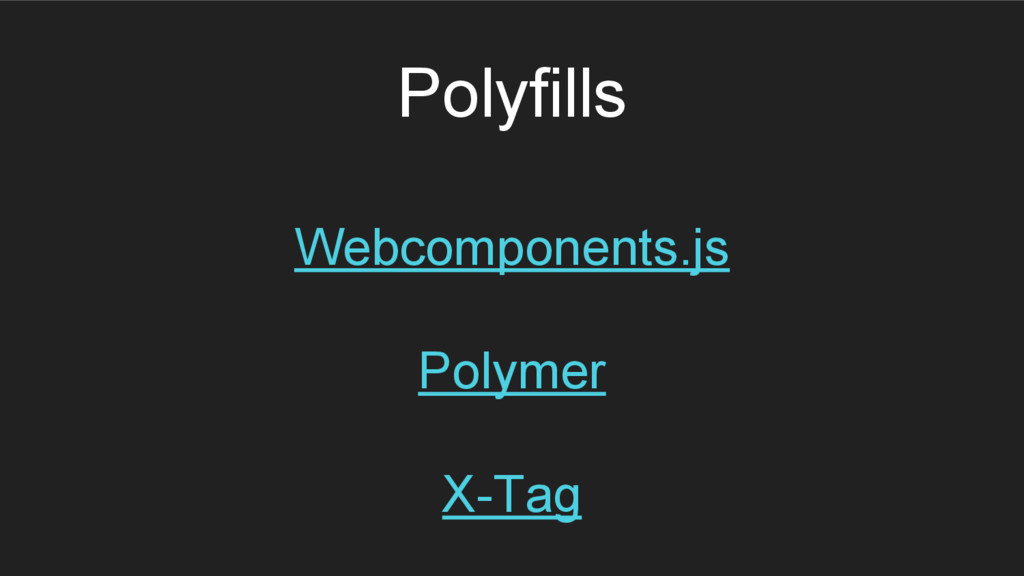 Polyfills Webcomponents.js Polymer X-Tag