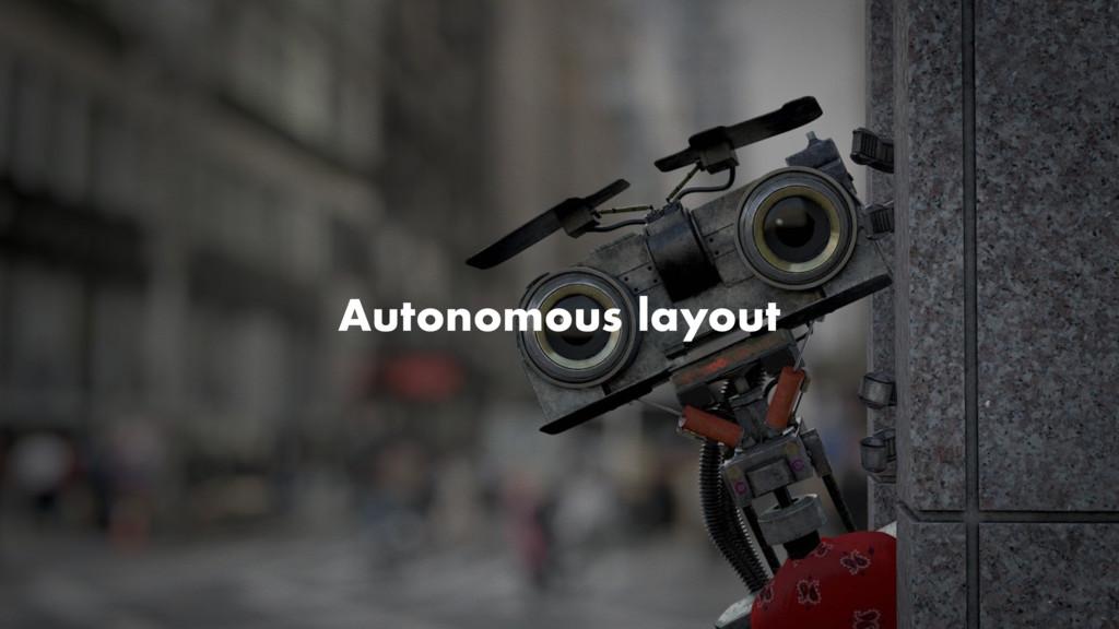 Autonomous layout