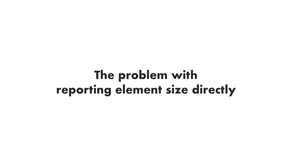 The problem with reporting element size directly