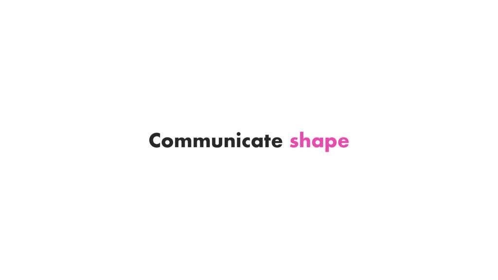 Communicate shape