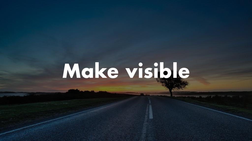 Make visible