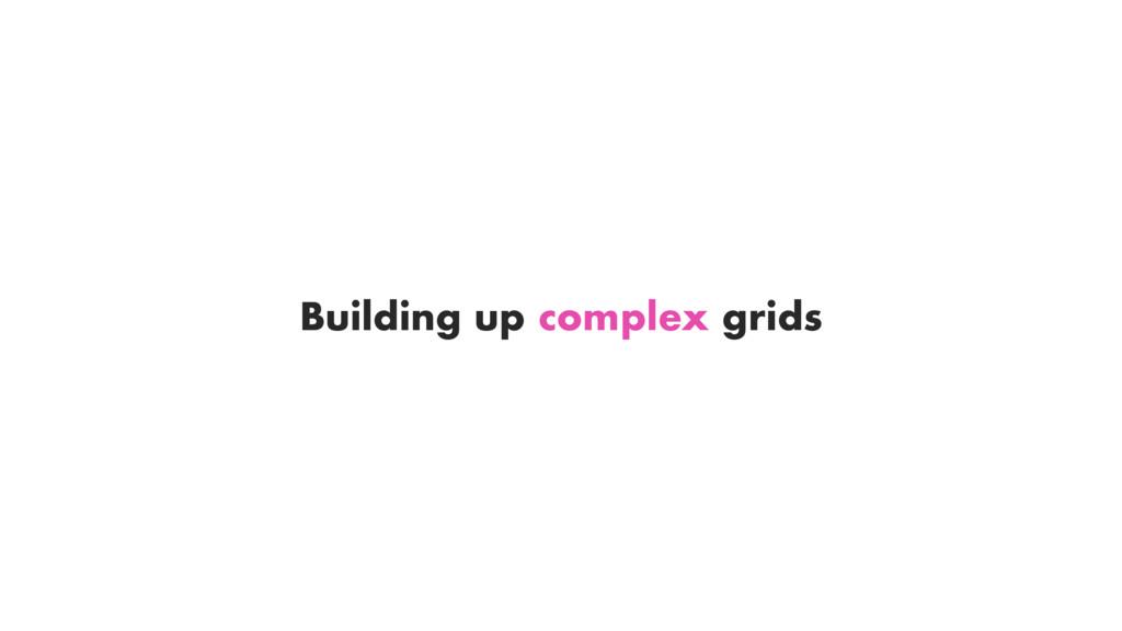 Building up complex grids