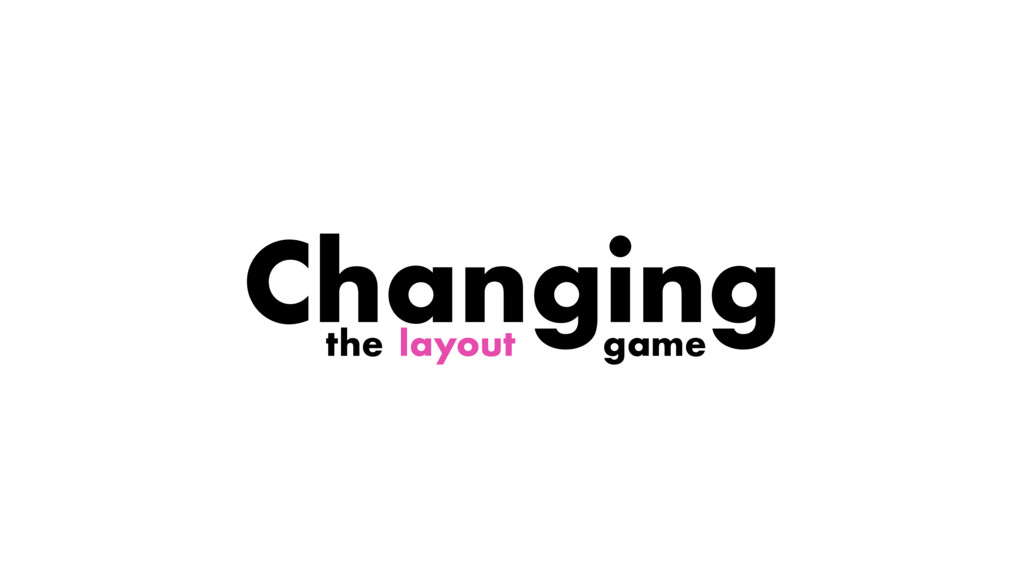 layout Changing the game