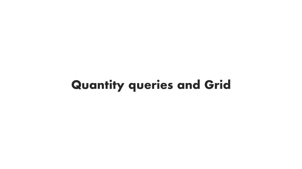 Quantity queries and Grid