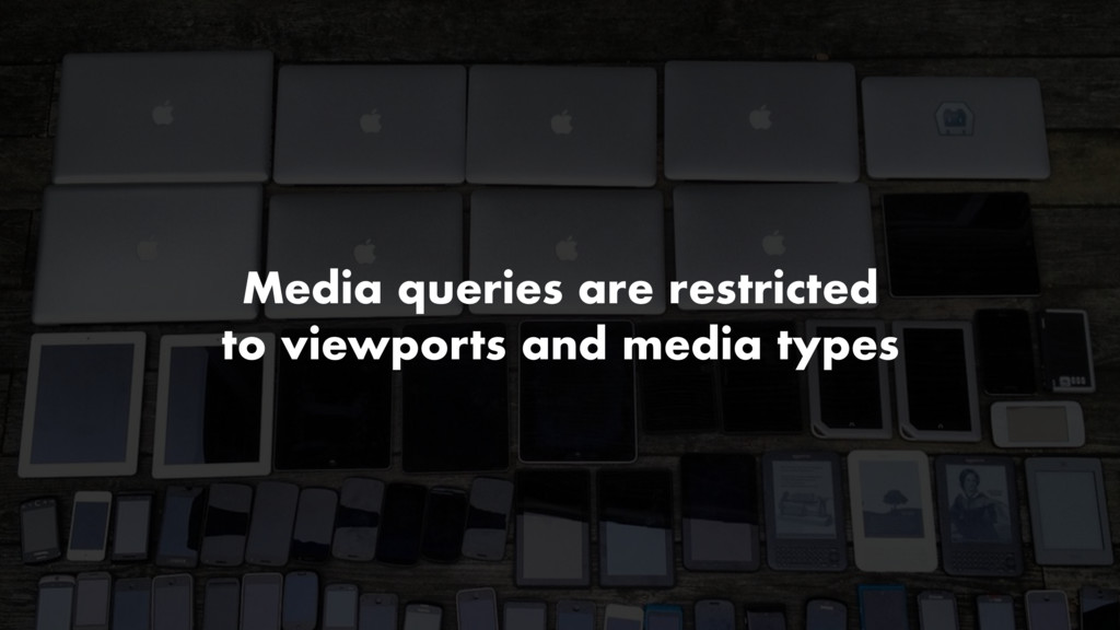 Media queries are restricted to viewports and m...