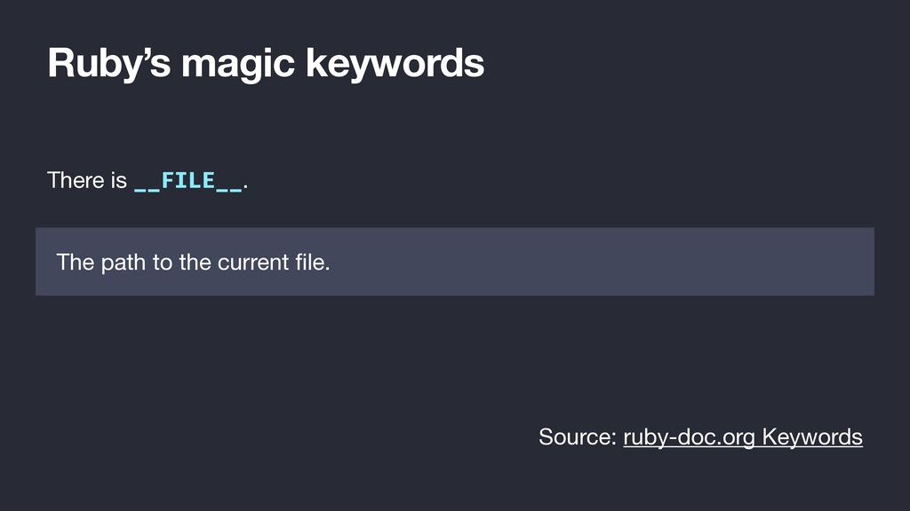 Ruby's magic keywords There is __FILE__. The pa...