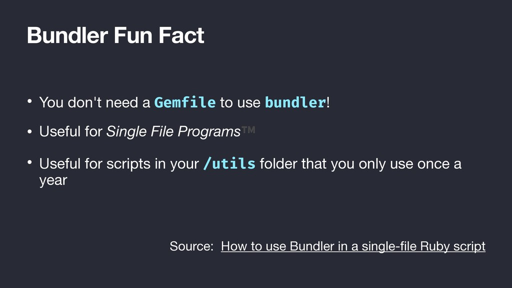 Bundler Fun Fact • You don't need a Gemfile to ...