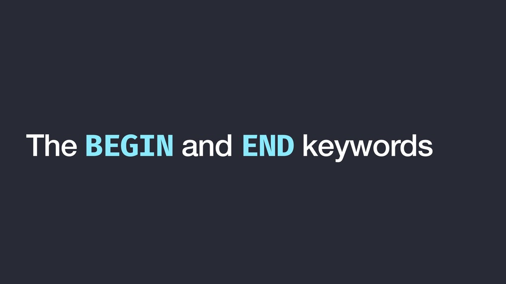 The BEGIN and END keywords