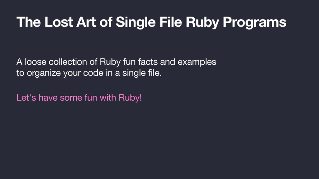 The Lost Art of Single File Ruby Programs A loo...