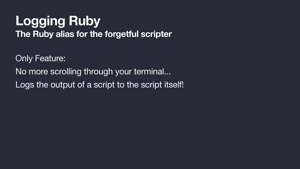 Logging Ruby The Ruby alias for the forgetful s...