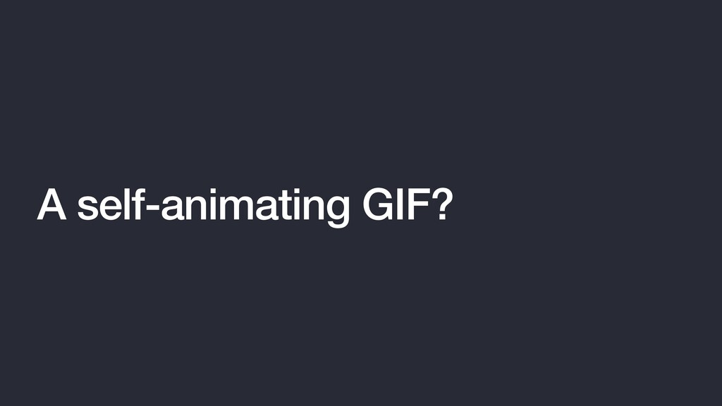 A self-animating GIF?