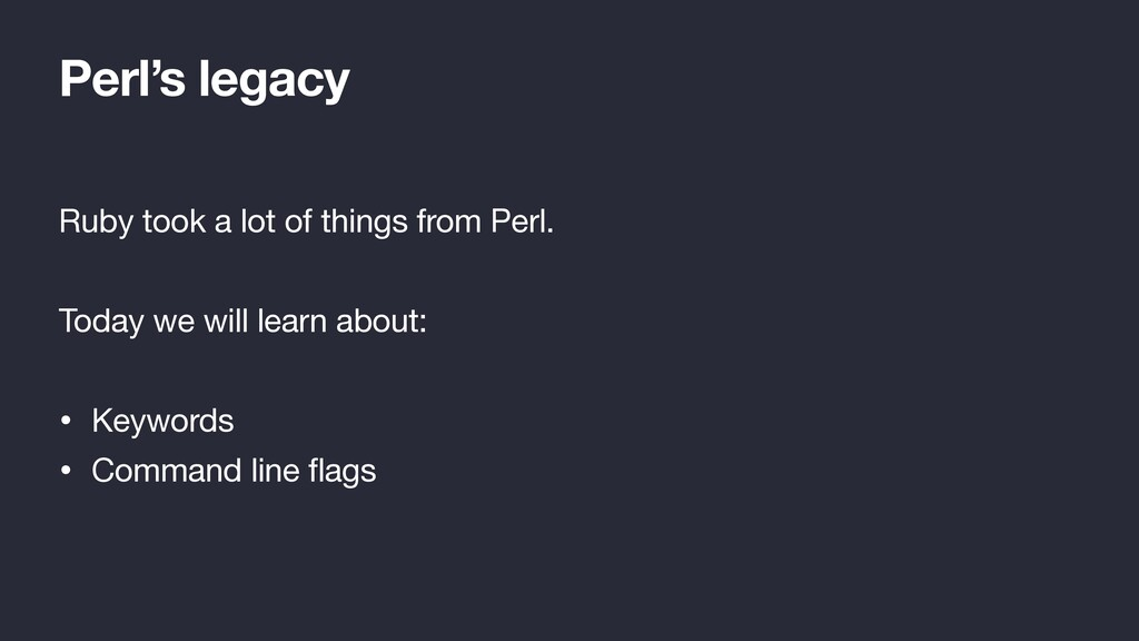 Perl's legacy Ruby took a lot of things from Pe...