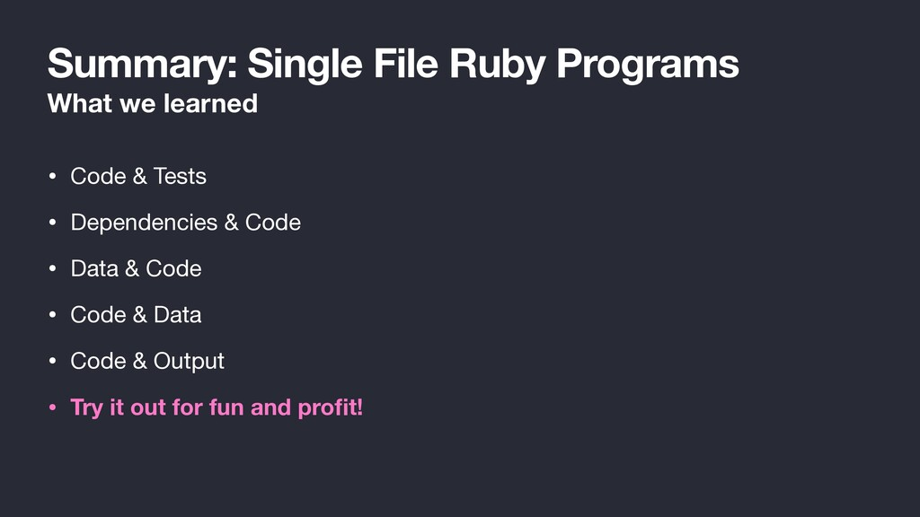 Summary: Single File Ruby Programs What we lear...