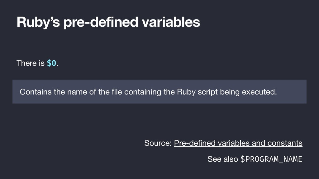 Ruby's pre-defined variables There is $0. Conta...