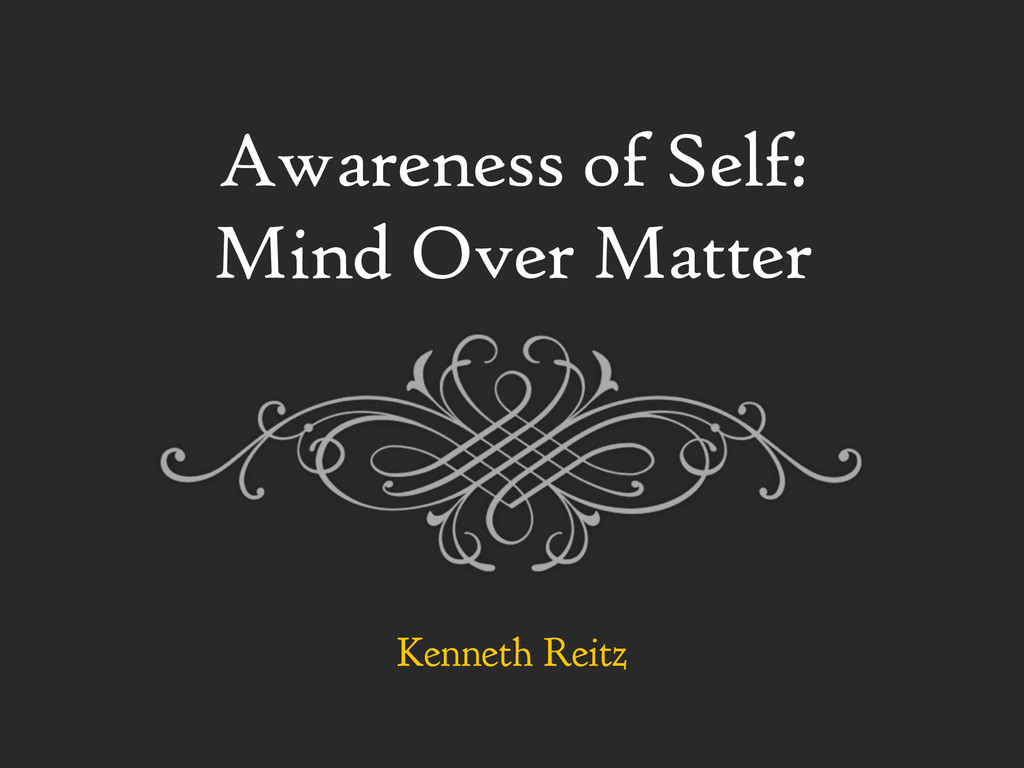 Awareness of Self: Mind Over Matter Kenneth Rei...