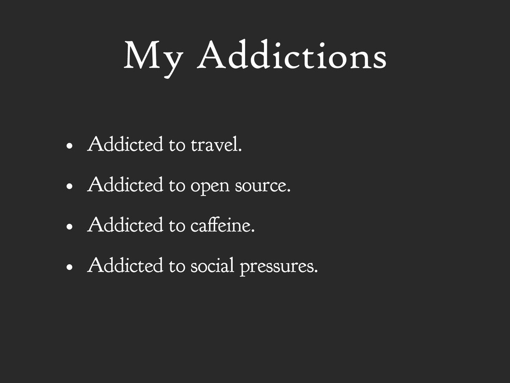 My Addictions • Addicted to travel. • Addicted ...