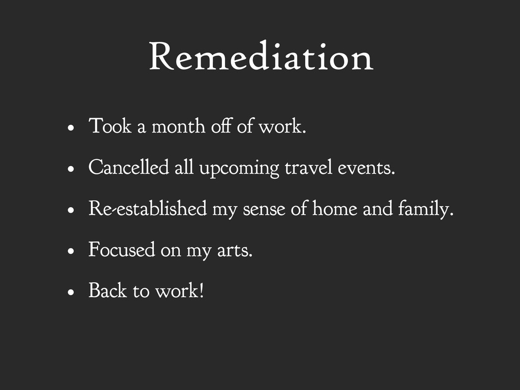 Remediation • Took a month off of work. • Cance...