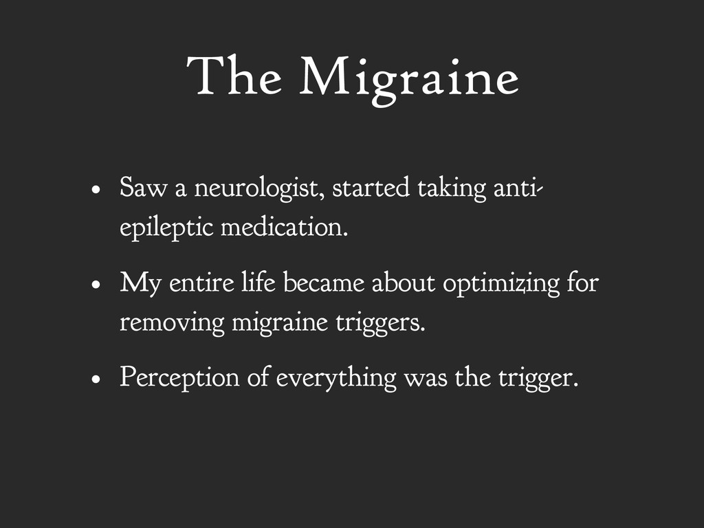 The Migraine • Saw a neurologist, started takin...