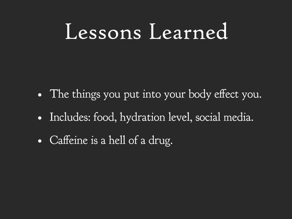 Lessons Learned • The things you put into your ...