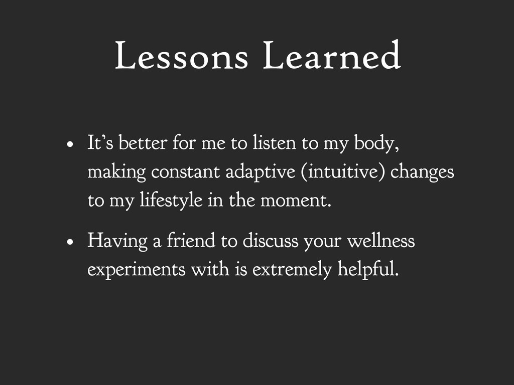 Lessons Learned • It's better for me to listen ...