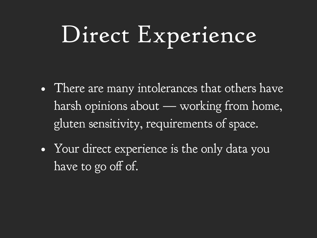 Direct Experience • There are many intolerances...