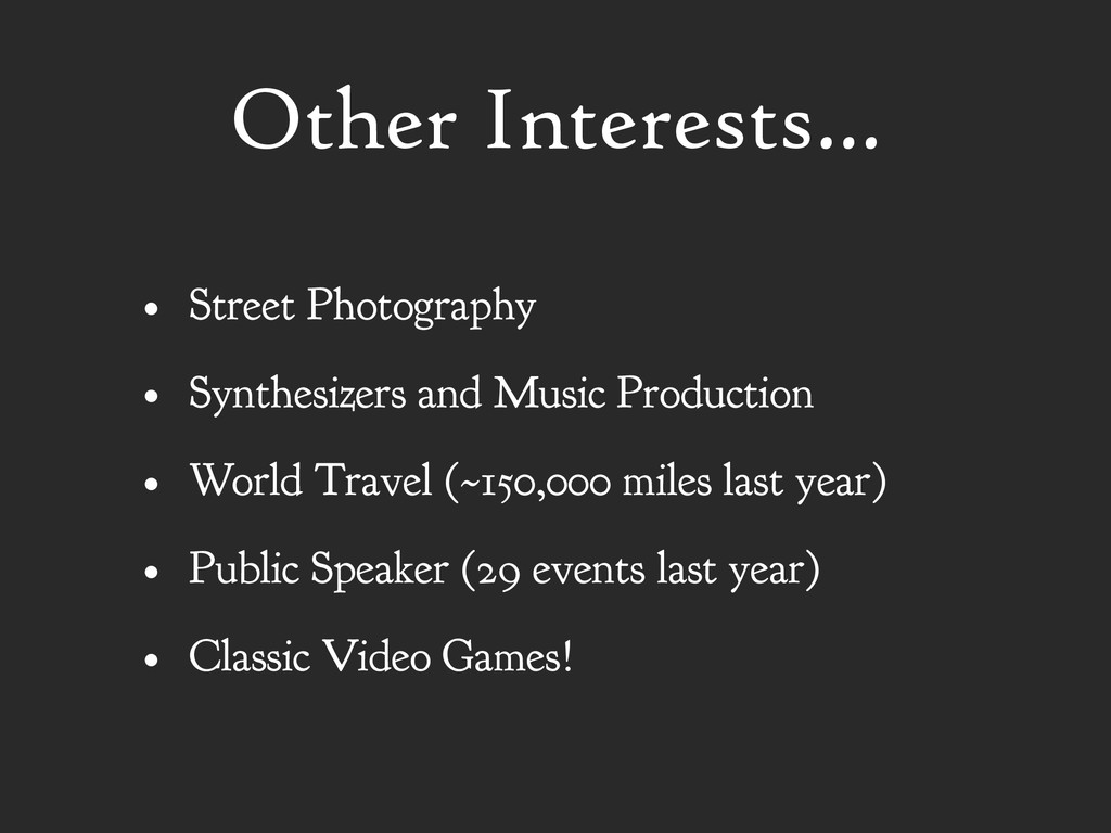 Other Interests... • Street Photography • Synth...