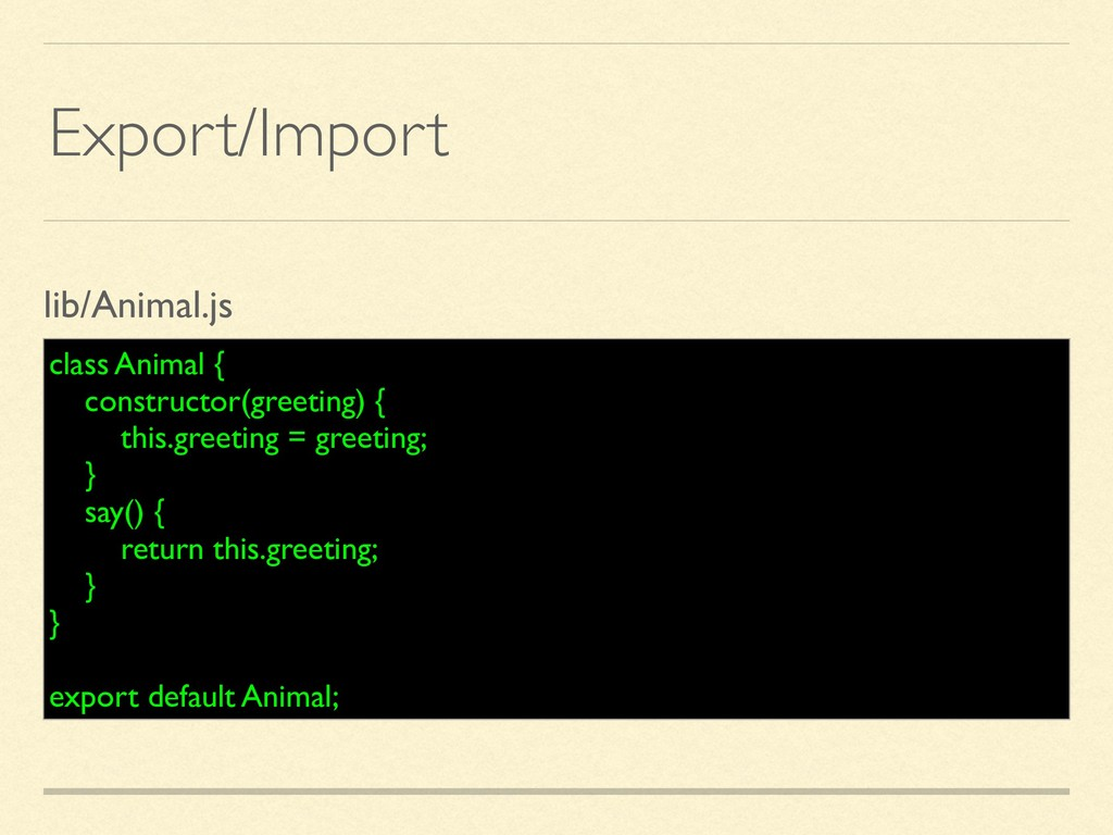 Export/Import class Animal { constructor(greeti...
