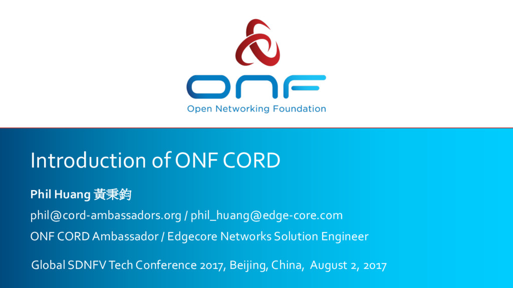 Introduction of ONF CORD Phil Huang 黃秉鈞 phil@co...