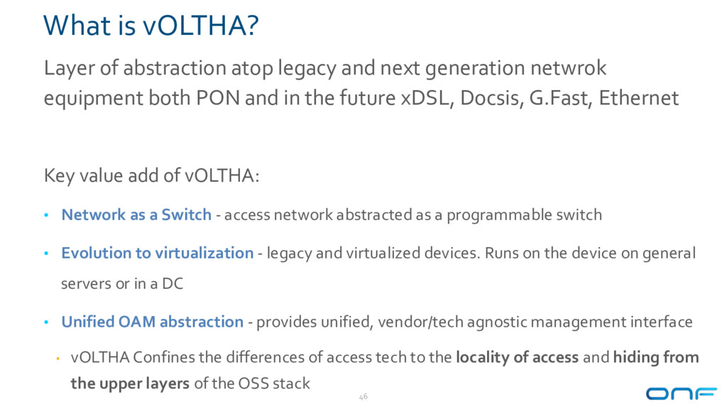 What is vOLTHA? Layer of abstraction atop legac...