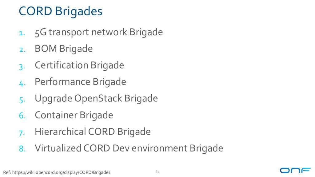 CORD Brigades 1. 5G transport network Brigade 2...